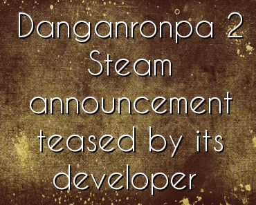 Danganronpa 2 Steam announcement teased by its developer - http://www.thelivefeeds.com/danganronpa-2-steam-announcement-teased-by-its-developer/