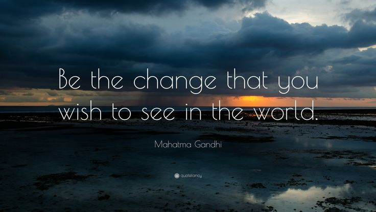 """Mahatma Gandhi Quote: """"Be the change that you wish to see in the world."""""""