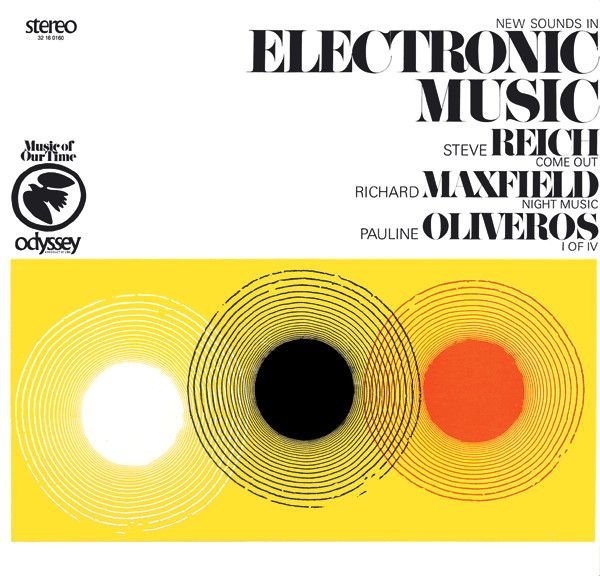 Steve Reich, Richard Maxfield, Pauline Oliveros - New Sounds In Electronic Music - Come Out / Night Music / I Of IV at Discogs