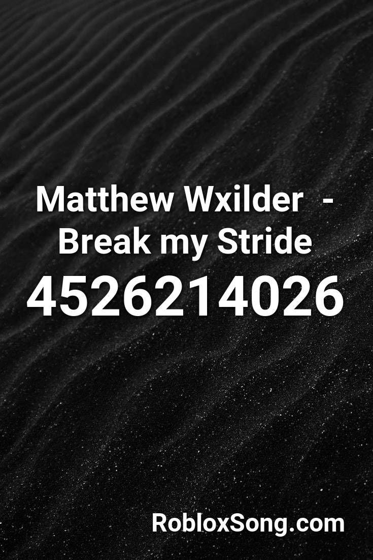 Roblox Id Codes That Work 2018 Matthew Wxilder Break My Stride Roblox Id Roblox Music Codes In 2020 Roblox Coding Music Mood