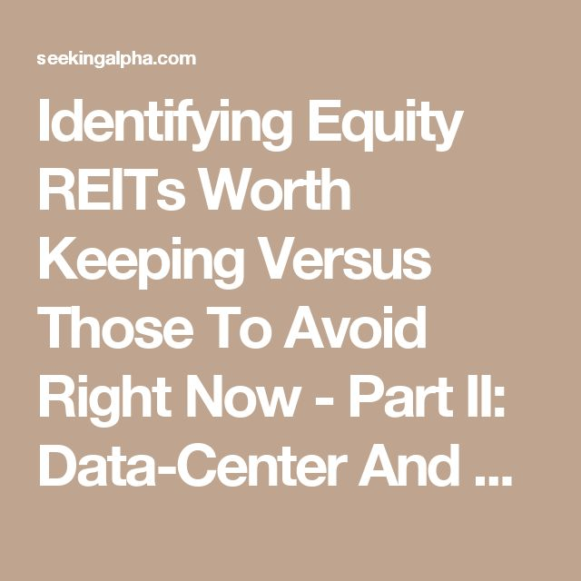 Identifying Equity REITs Worth Keeping Versus Those To Avoid Right Now - Part II: Data-Center And Storage - Vanguard REIT Index ETF (NYSEARCA:VNQ) | Seeking Alpha