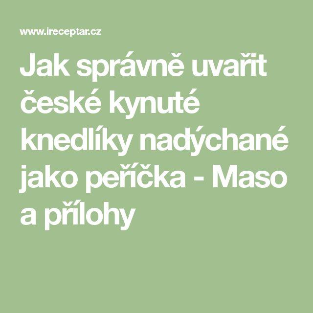 Jak správně uvařit české kynuté knedlíky nadýchané jako peříčka - Maso a přílohy