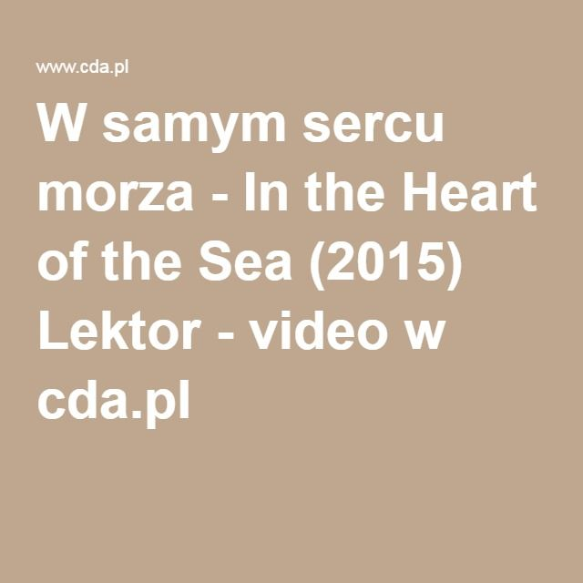W samym sercu morza - In the Heart of the Sea (2015) Lektor - video w cda.pl