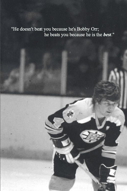 """He doesn't beat you because he's Bobby Orr; he beats you because he is the best."""