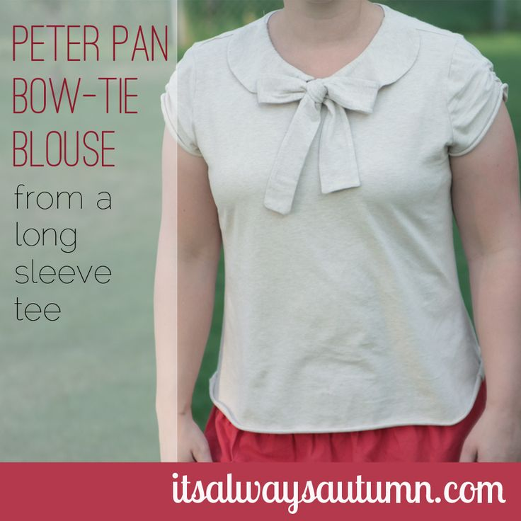 it's always autumn - sew: peter pan bow-tie blouse {from a long sleevetee}. This looks great! It's a must on my list, I just love how nice the final blouse looks and how easy it is to do it. So I'm gonna try this soon (as soon as I find a nice long sleeved tee that is...).