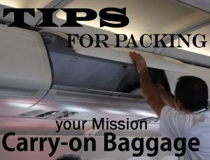 Very helpful tips for packing carry-on baggage for the mission!