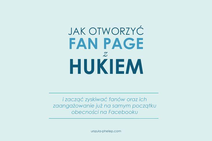 Jak otworzyć fanpage z hukiem, czyli przewodnik dla poczatkujacych na Facebooku biznesow i blogerow. #facebook #facebookmarketing #marketing #marketingpolska #blog #urszulaphelep