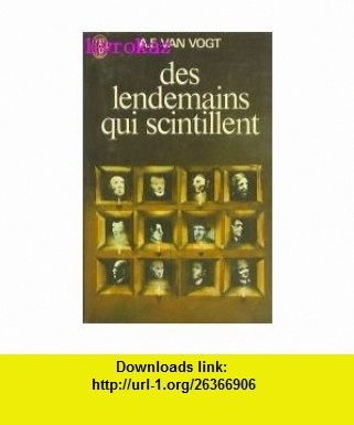 Des lendemains qui scintillent (9782277115885) A.E. Van Vogt , ISBN-10: 2277115886  , ISBN-13: 978-2277115885 ,  , tutorials , pdf , ebook , torrent , downloads , rapidshare , filesonic , hotfile , megaupload , fileserve