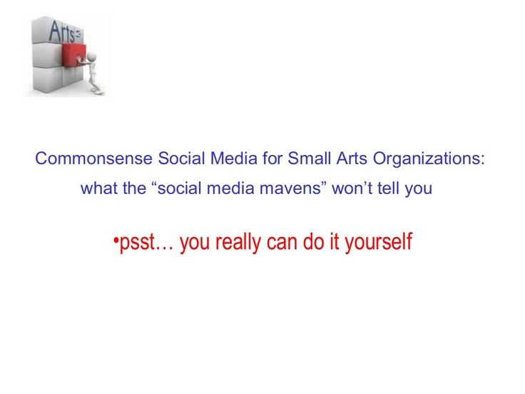 commonsense-media-for-small-arts-organizations by Linda Rogers via Slideshare