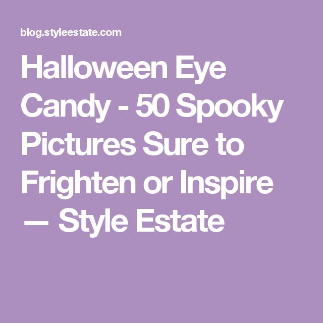 Halloween Eye Candy - 50 Spooky Pictures Sure to Frighten or Inspire — Style Estate
