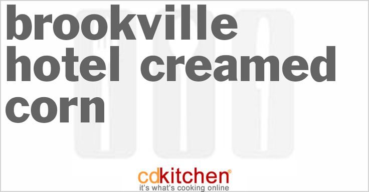 A 5-star recipe for Brookville Hotel Creamed Corn made with corn, whipping cream, salt, sugar