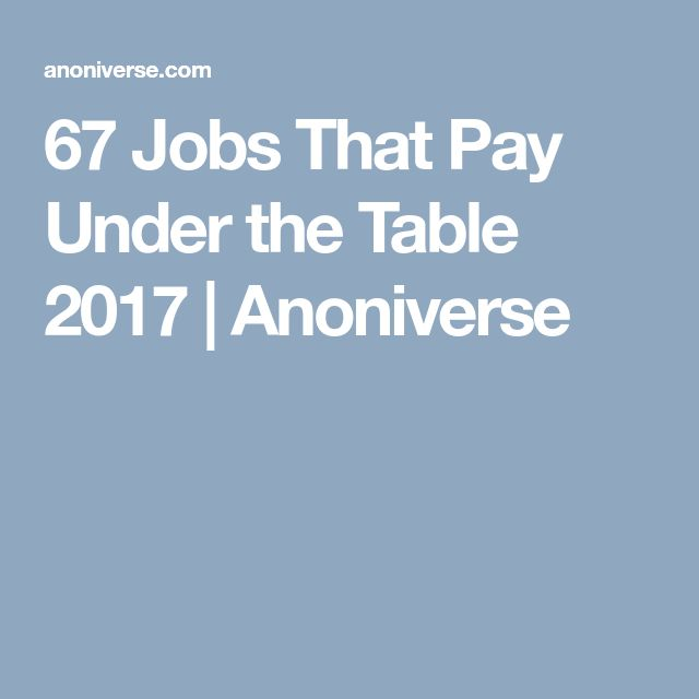 67 Jobs That Pay Under the Table 2017 | Anoniverse