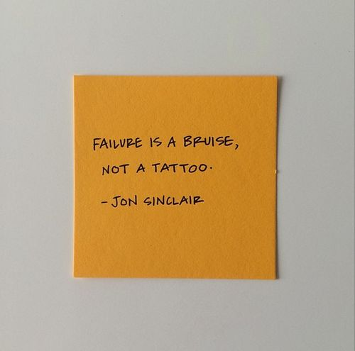 Failure is a bruise, not a tattoo...