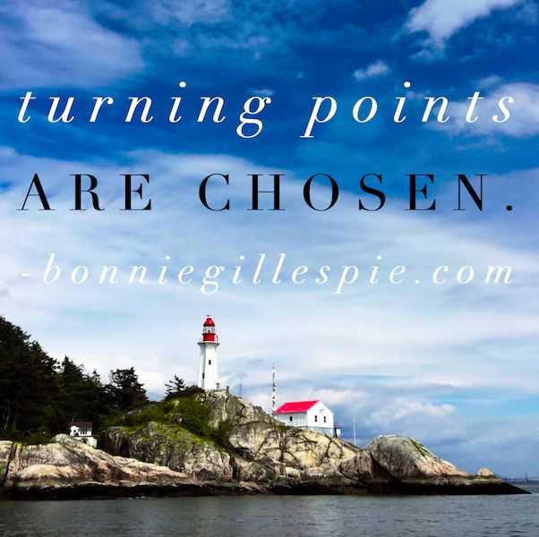 """Turning points are chosen. Hit http://bonniegillespie.com for FREE inspiration and guidance on bringing more joy to your creative career from the author of """"Self-Management for Actors,"""" Bonnie Gillespie!"""