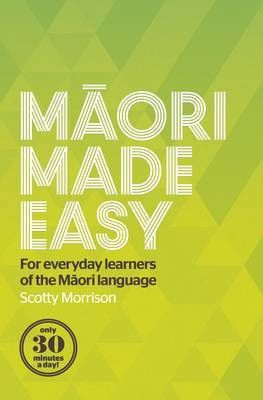 Maori Made Easy : For Everyday Learners of the Maori Language