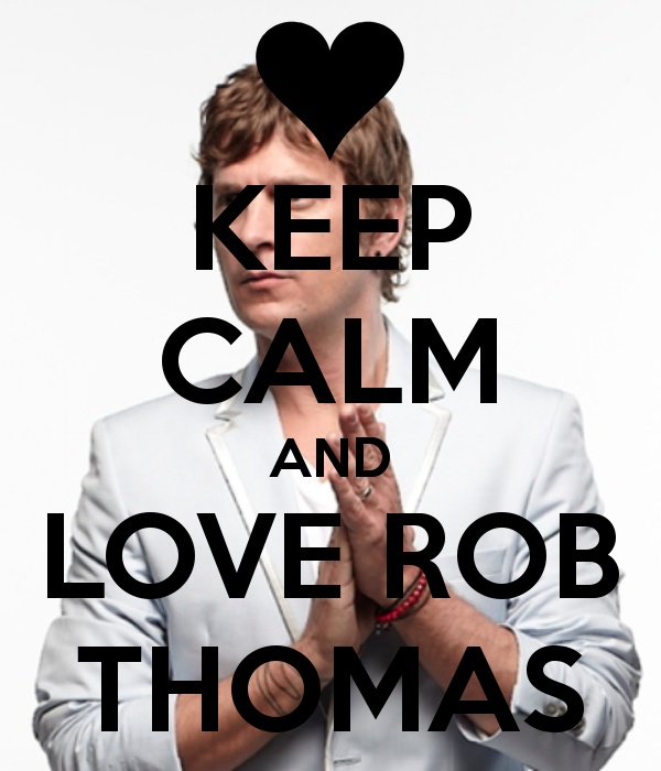 KEEP CALM AND LOVE ROB THOMAS