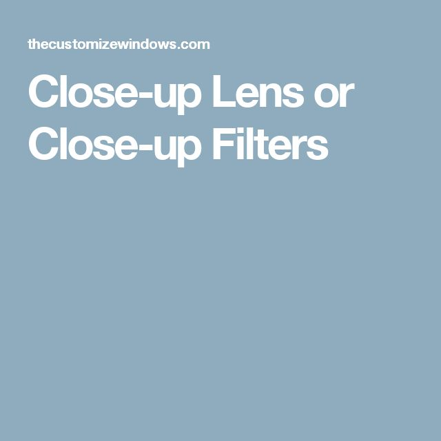 Close-up Lens or Close-up Filters