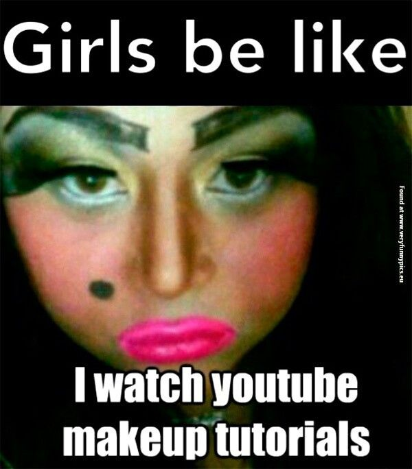 """""""Girls be like I watch youtube makeup tutorials""""! Funny make up fail quote image."""