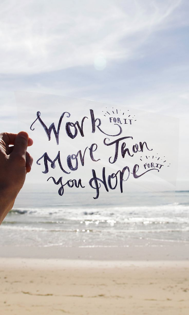 Work for it more than you hope for it!
