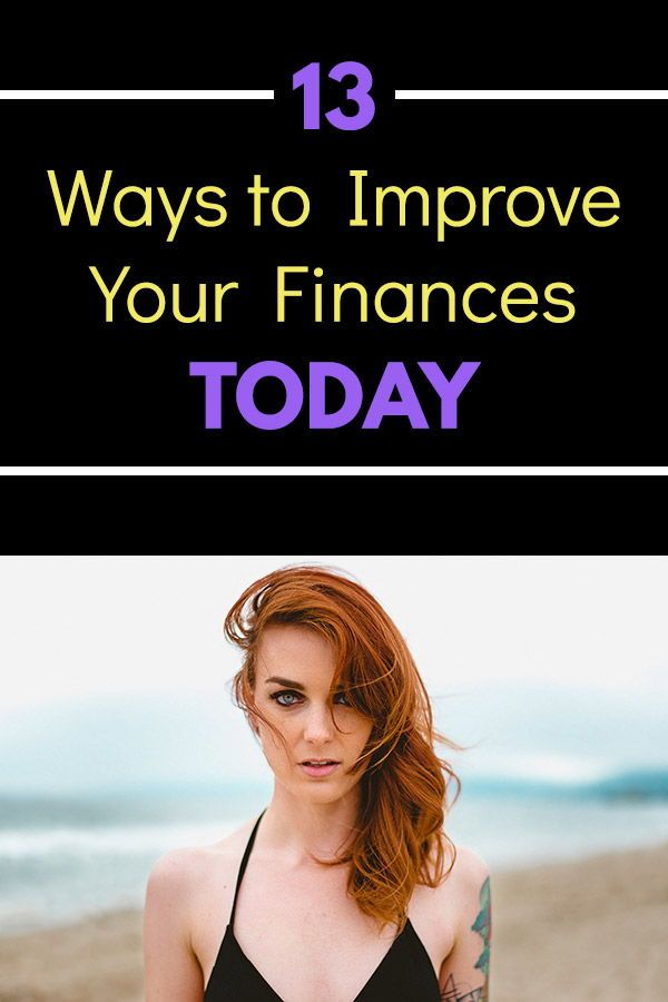 13 Things You Can Do TODAY to Improve Your Finances
