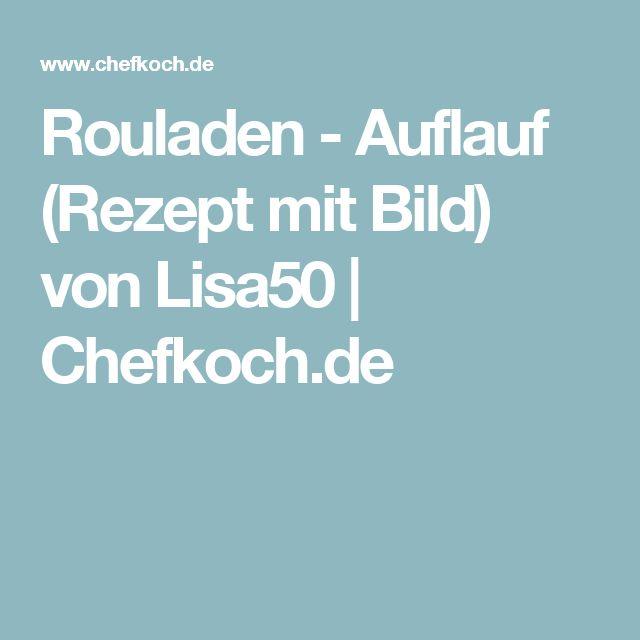Rouladen - Auflauf (Rezept mit Bild) von Lisa50 | Chefkoch.de