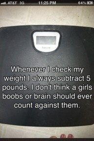 hahaha can I also subtract my butt cause I don't think it should count against me either.