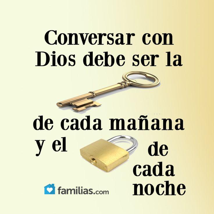 Conversar con Dios debe de ser la llave de cada mañana