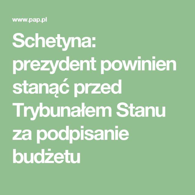 """Schetyna pytany we wtorek w Radiu Zet, czy postawiłby przed Trybunałem Stanu prezydenta Andrzeja Dudę za podpisanie budżetu na 2017 r., powiedział: """"W tej sprawie absolutnie tak, w tej sprawie, kiedy zaakceptował i podpisał nielegalnie przyjęty budżet - tak"""". [...]          """"Nie będzie świętych krów w polskiej polityce, nie może tak być, nie możemy tego zaakceptować, dlatego, jeśli będzie łamane prawo, ci, którzy je łamią muszą wiedzieć, że odpowiedzą za to"""" - oświadczył szef PO."""