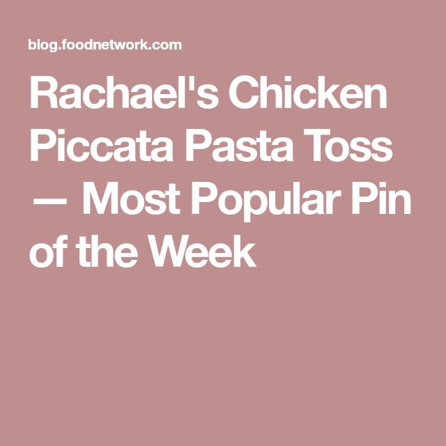 Rachael's Chicken Piccata Pasta Toss — Most Popular Pin of the Week