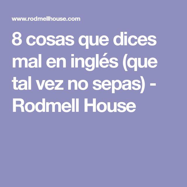 8 cosas que dices mal en inglés (que tal vez no sepas) - Rodmell House