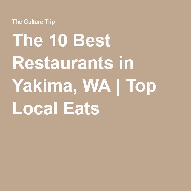 The 10 Best Restaurants in Yakima, WA | Top Local Eats