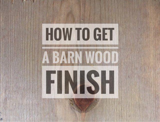 How to Get a Barn Wood Finish