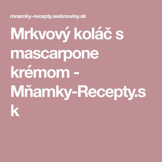 Mrkvový koláč s mascarpone krémom - Mňamky-Recepty.sk