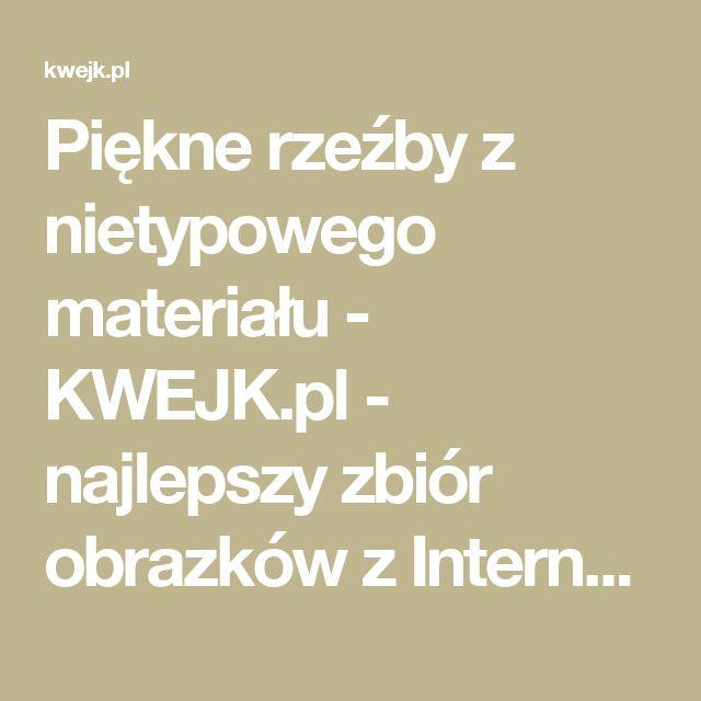 Piękne rzeźby z nietypowego materiału - KWEJK.pl - najlepszy zbiór obrazków z Internetu!