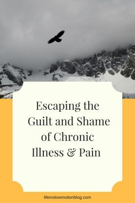 Escaping the Guilt and Shame of Chronic Illness and Pain   Life in Slow Motion