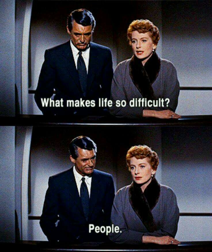 What makes life so difficult? People.
