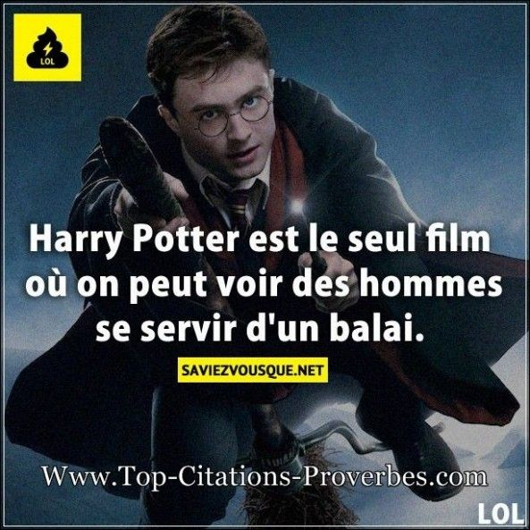 Harry Potter est le seul film où on peut voir des hommes se servir d'un balai.