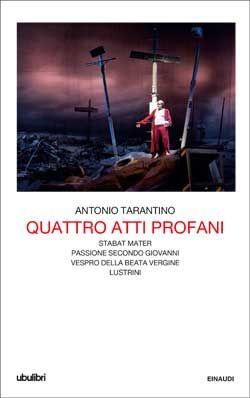 Antonio Tarantino, Quattro atti profani, Collezione ubulibri - DISPONIBILE ANCHE IN E-BOOK