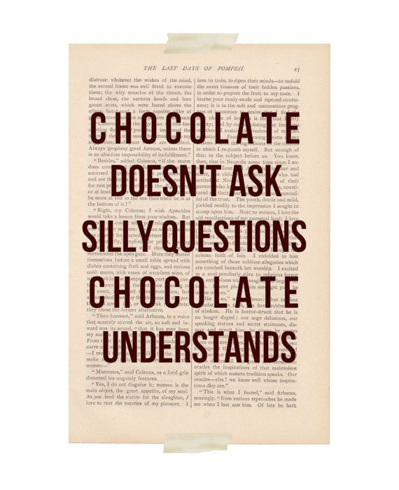 Chocolate Doesn't Ask Silly Questions...