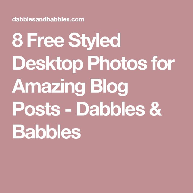 8 Free Styled Desktop Photos for Amazing Blog Posts - Dabbles & Babbles