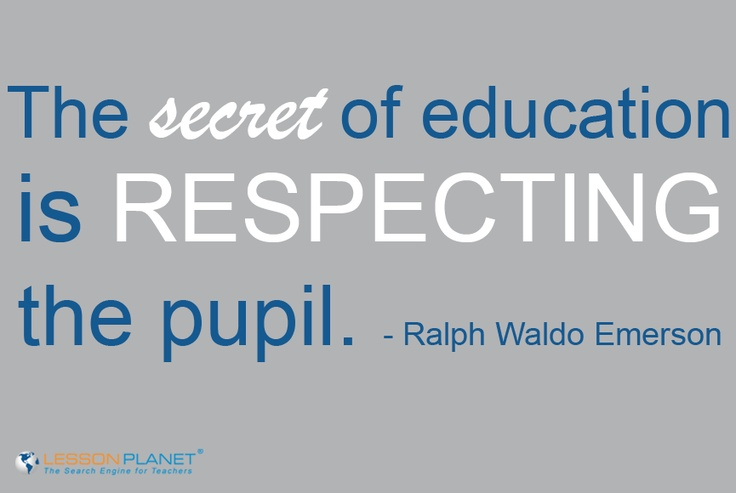 "Ralph Waldo Emerson quote ""The secret of education is respecting the pupil"" #Teacher #Quote"