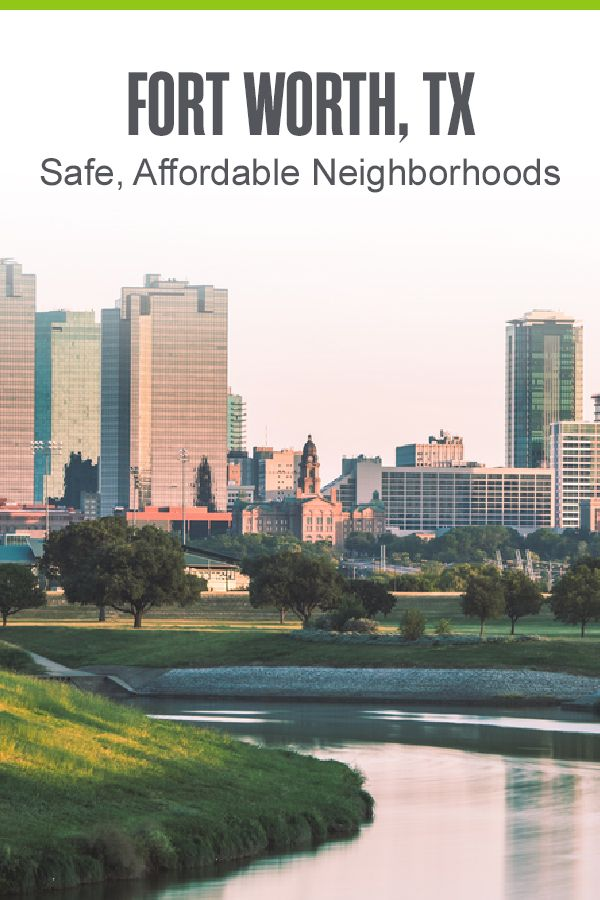 Safe Affordable Neighborhoods In Fort Worth In 2020 The