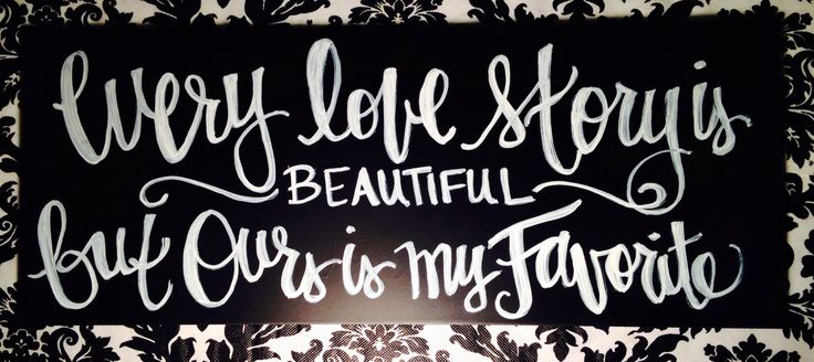 Every love story is beautiful, but ours is my favorite / sign / chalkboard / art / diy / love / home decor / facebook cover photo free / www.facebook.com/charlestonchalkchick / charlestonchalkchick@gmail.com