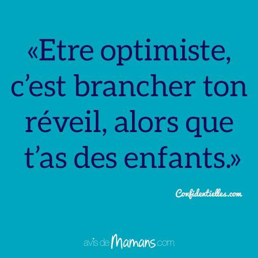 Etre optimiste, c'est brancher ton réveil, alors que t'as des enfants. Confidentielles.com