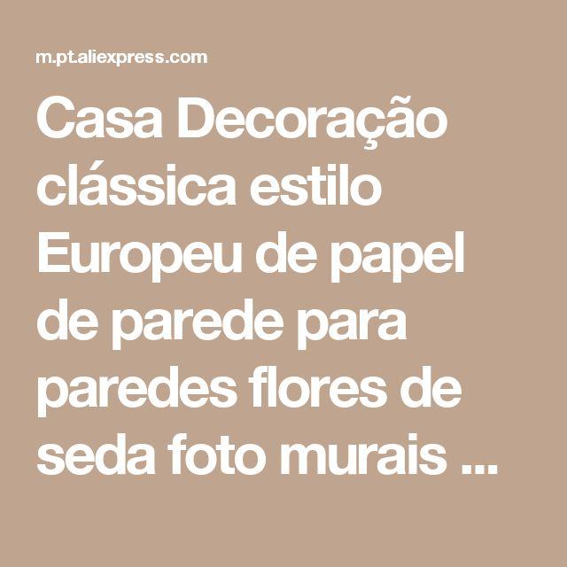 Casa Decoração clássica estilo Europeu de papel de parede para paredes flores de seda foto murais de parede papel de parede Loja Online | aliexpress móvel