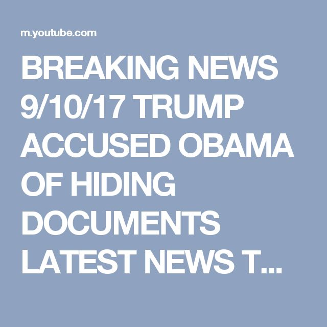 BREAKING NEWS 9/10/17 TRUMP ACCUSED OBAMA OF HIDING DOCUMENTS LATEST NEWS TODAY 9/10/17 - YouTube