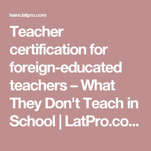 Teacher certification for foreign-educated teachers – What They Don't Teach in School | LatPro.com