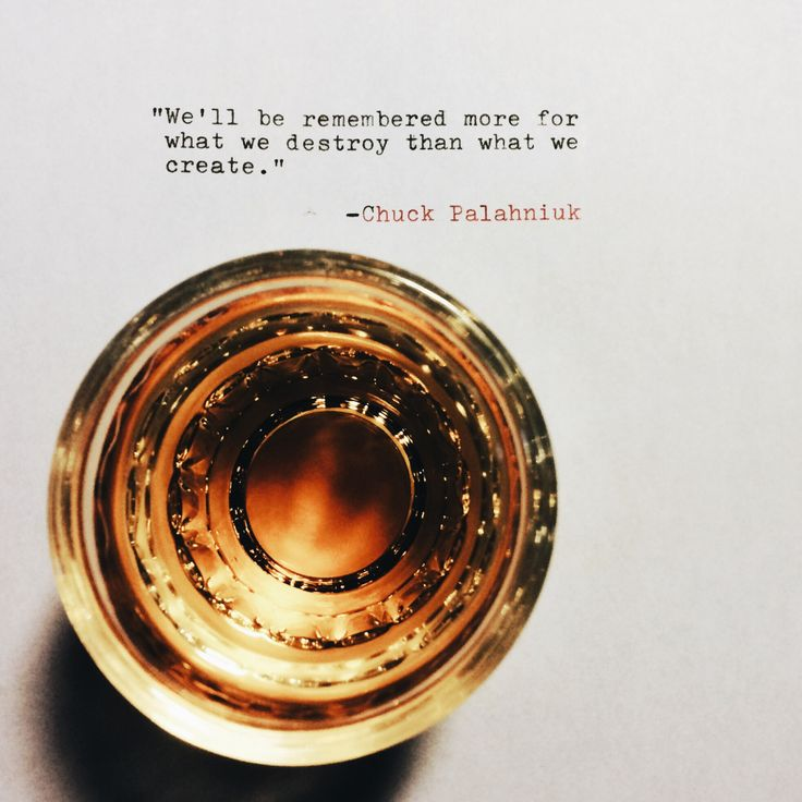 """We'll be remembered more for what we destroy than what we create."" -Chuck Palahniuk [1967 x 1967]"