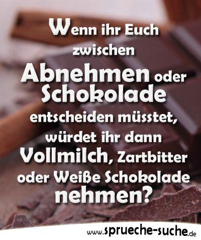 Spruch: Wenn ihr Euch zwischen Abnehmen oder Schokolade entscheiden müsstet, würdet ihr dann... ➔ Weitere lustige Sprüche über Ernährung gibt's hier!