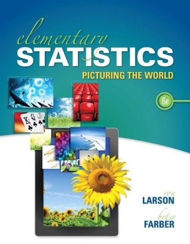 Elementary Statistics: Picturing the World (6th Edition) by Ron Larson and Betsy Farber